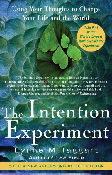Intention Experiment : Using Your Thoughts to Change Your Life and the World