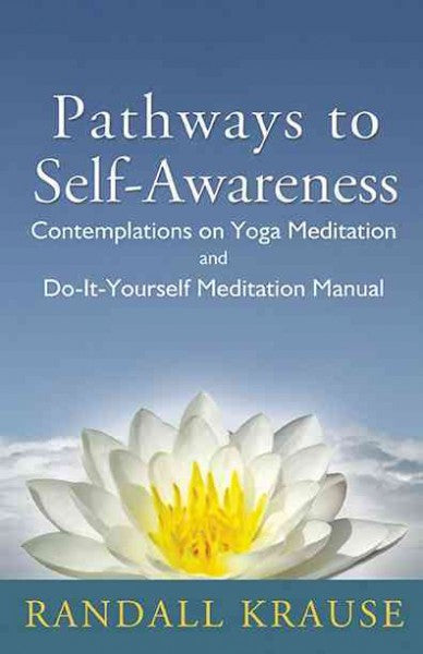 Pathways to Self-awareness : Contemplations on Yoga Meditation and Do-it-yourself Meditation Manual