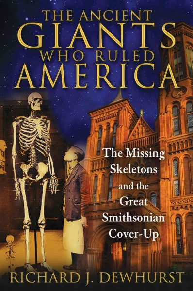 Ancient Giants Who Ruled America : The Missing Skeletons and the Great Smithsonian Cover-Up