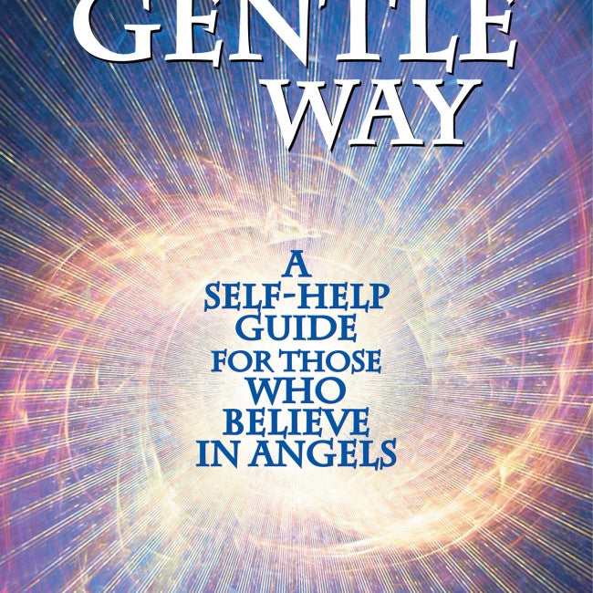Gentle Way : A Self-help Guide for Those Who Believe in Angels