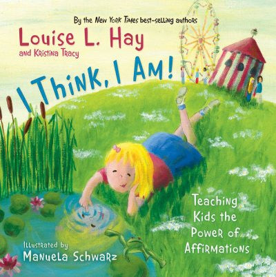 I Think, I Am! : Teaching Kids the Power of Affirmations