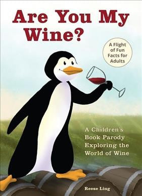 Are You My Wine? : A Children's Book Parody for Adults Exploring the World of Wine