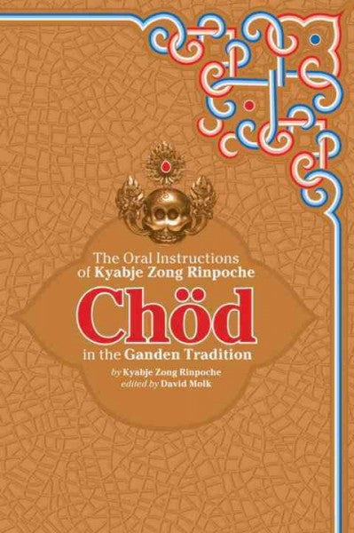 Chod in the Ganden Tradition : The Oral Instructions of Kyabje Zong Rinpoche