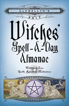 Llewellyn's Witches' Spell-a-Day Almanac 2017 : Holidays & Lore, Spells, Rituals & Meditations