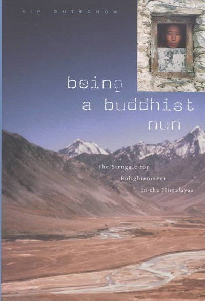 Being a Buddhist Nun : The Struggle for Enlightenment in the Himalayas