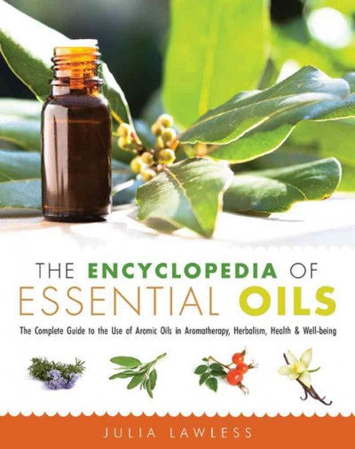 Encyclopedia of Essential Oils : The Complete Guide to the Use of Aromatic Oils in Aromatherapy, Herbalism, Health, & Well-Being
