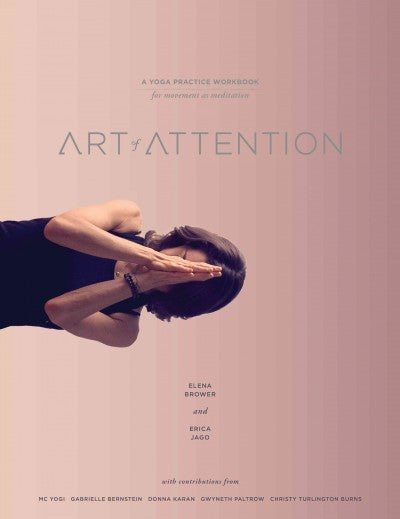 Art of Attention : A Yoga Practice Workbook for Movement As Meditation
