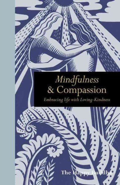 Mindfulness and Compassion : Embracing Life With Loving-Kindness