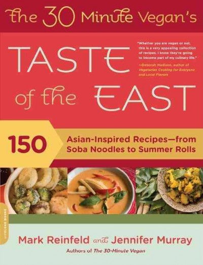 30-minute Vegan's Taste of the East : 150 Asian-Inspired Recipes--from Soba Noodles to Summer Rolls
