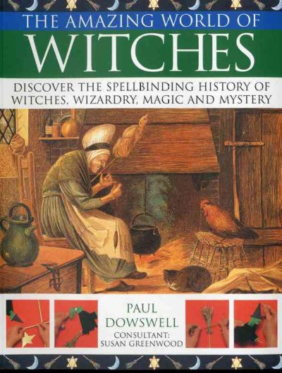 Amazing World of Witches : Discover the Spellbinding History of Witches, Wizardry , Magic and Mystery