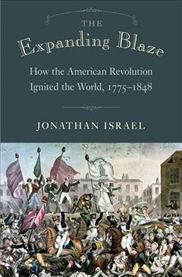 Expanding Blaze : How the American Revolution Ignited the World, 1775-1848