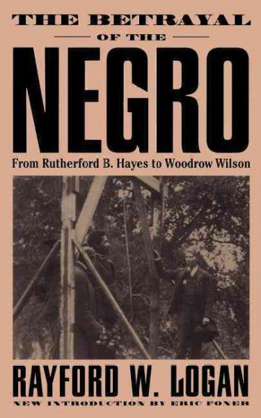 Betrayal of the Negro : From Rutherford Hayes to Woodrow Wilson