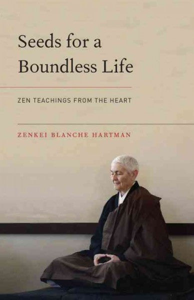 Seeds for a Boundless Life : Zen Teachings from the Heart