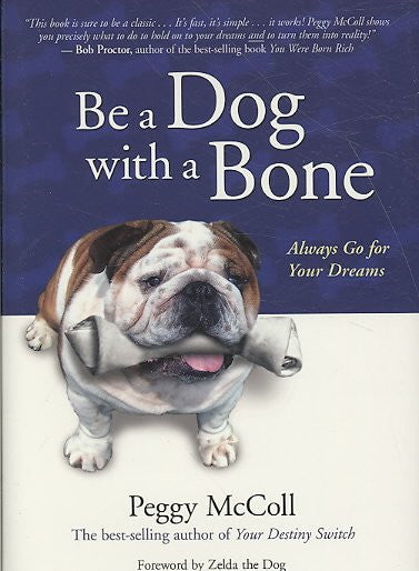Be a Dog With a Bone : Always Go for Your Dreams
