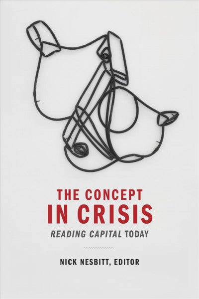 Concept in Crisis : Reading Capital Today
