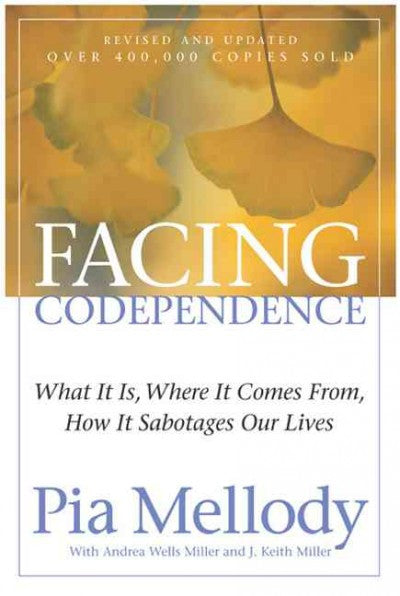 Facing Codependence : What It Is, Where It Comes From, How It Sabotages Our Lives