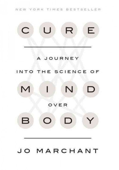 Cure : A Journey into the Science of Mind Over Body