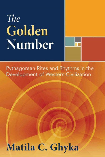 Golden Number : Pythagorean Rites and Rhythms in the Development of Western Civilization