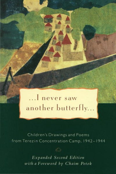 I Never Saw Another Butterfly : Children's Drawings and Poems from Terezin Concentration Camp 1942-1944