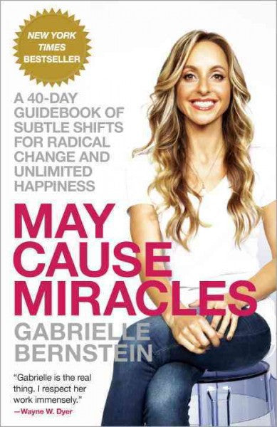May Cause Miracles : A 40-Day Guidebook of Subtle Shifts for Radical Change and Unlimited Happiness