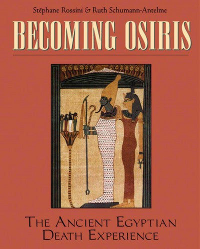 Becoming Osiris : The Ancient Egyptian Death Experience