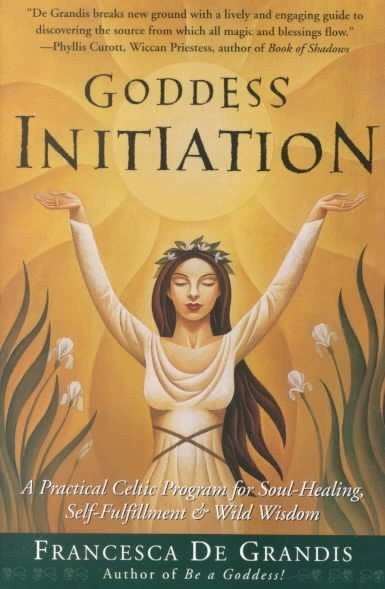 Goddess Initiation : A Practical Celtic Program for Soul-Healing, Self-Fulfillment & Wild Wisdom