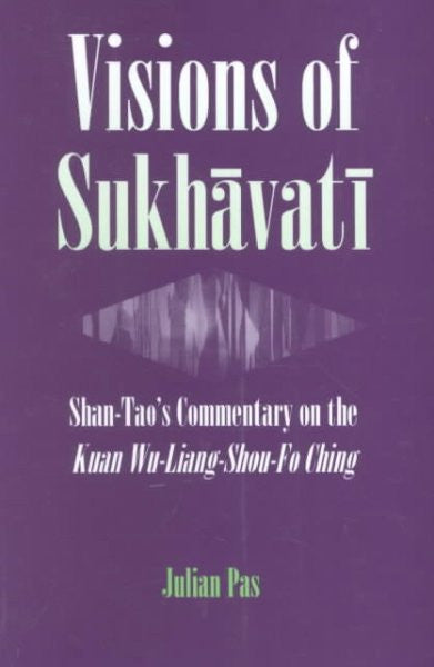 Visions of Sukhavati : Shan-Tao's Commentary on the Kuan Wu-Liang Shou-Fo Ching