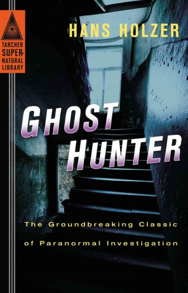 Ghost Hunter : The Groundbreaking Classic of Paranormal Investigation
