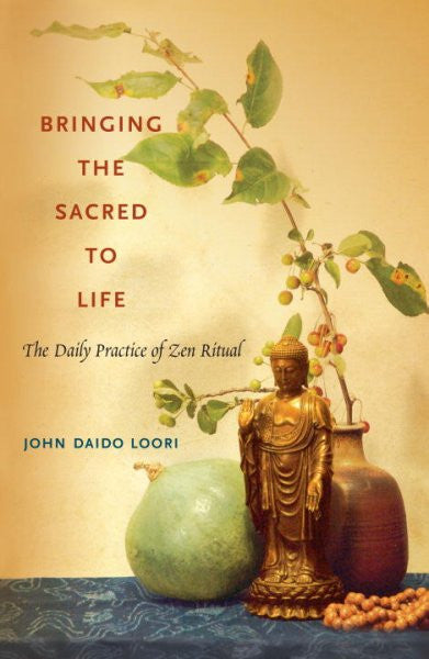 Bringing the Sacred to Life : The Daily Practice of Zen Ritual