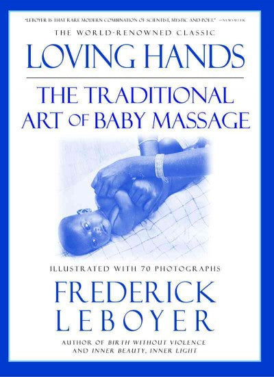 Loving Hands : The Traditional Art of Baby Massage