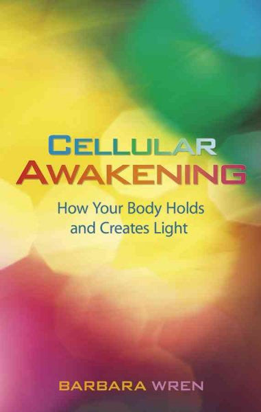 Cellular Awakening : How Your Body Holds and Creates Light