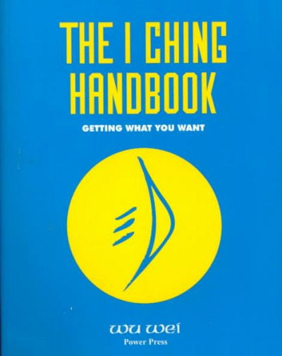 I Ching Handbook : Getting What You Want