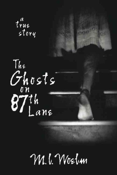 Ghosts on 87th Lane : A True Story