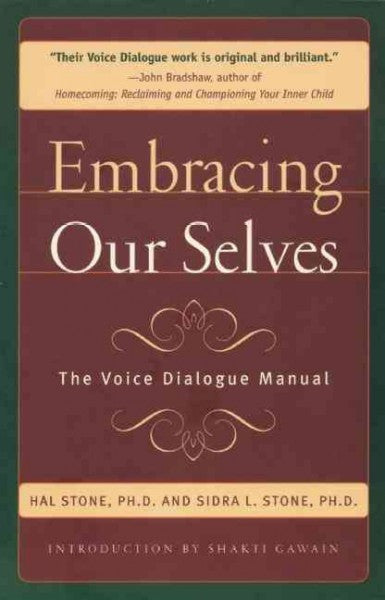 Embracing Our Selves : The Voice Dialogue Manual