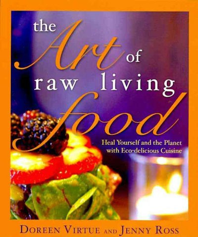 Art of Raw Living Food : Heal Yourself and the Planet With Eco-delicious Cuisine