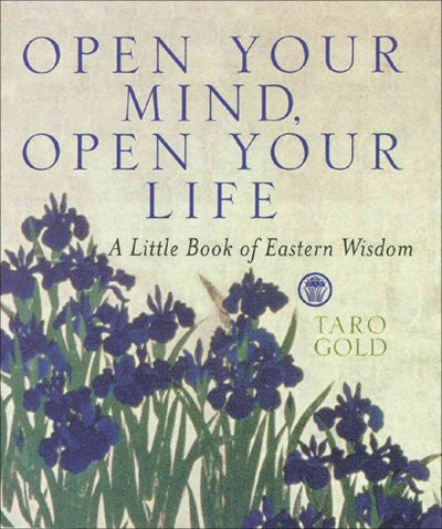 Open Your Mind, Open Your Life : A Little Book of Eastern Wisdom
