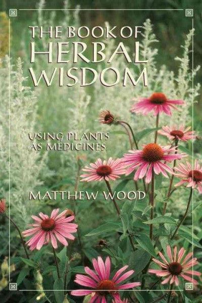 Book of Herbal Wisdom : Using Plants As Medicine