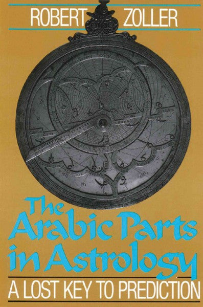 Arabic Parts in Astrology : The Lost Key to Prediction