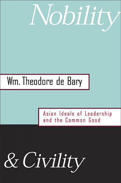 Nobility and Civility : Asian Ideals of Leadership and the Common Good