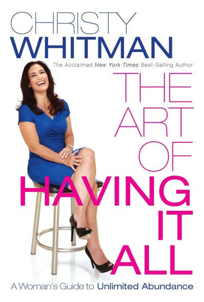 Art of Having It All : A Woman's Guide to Unlimited Abundance