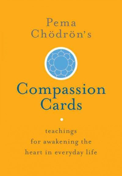 Pema Chodron's Compassion Cards : Teachings for Awakening the Heart in Everyday Life