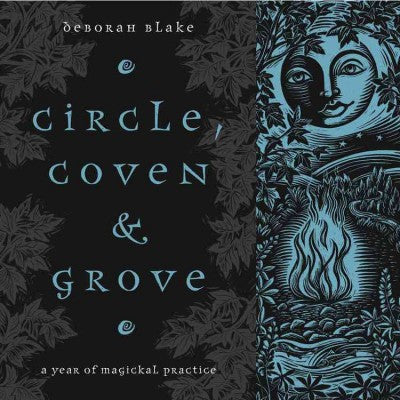 Circle, Coven & Grove : A Year of Magickal Practice