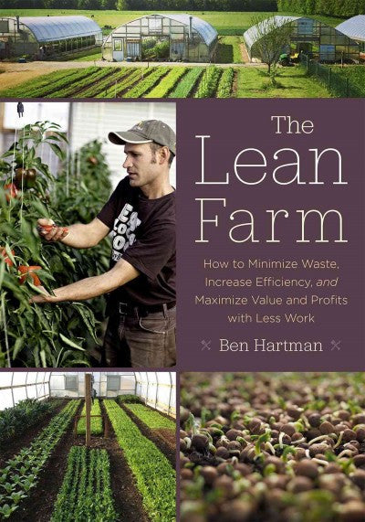 Lean Farm : How to Minimize Waste, Increase Efficiency, and Maximize Value and Profits With Less Work