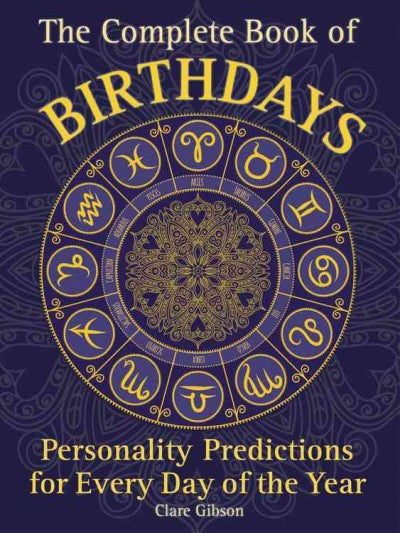 Complete Book of Birthdays : Personality Predictions for Every Day of the Year