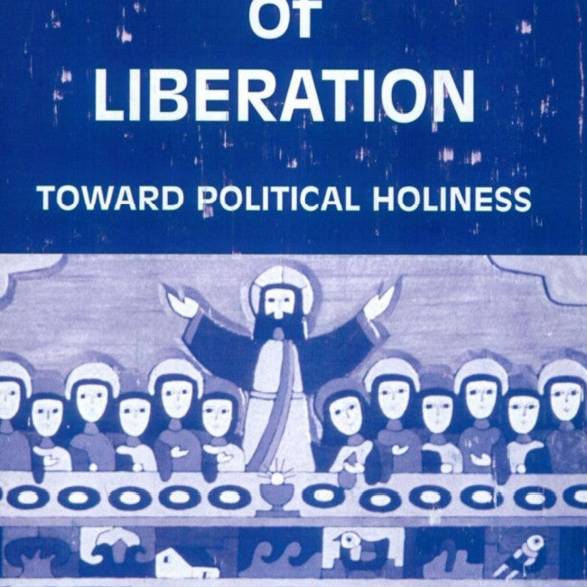 Spirituality of Liberation : Toward Political Holiness