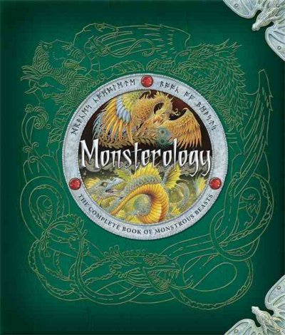 Monsterology : The Complete Book of Monstrous Creatures