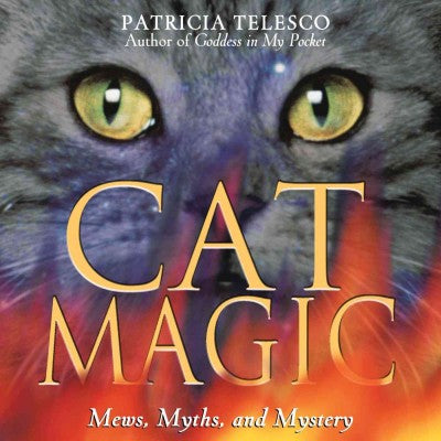 Cat Magic : Mews, Myths, and Mystery