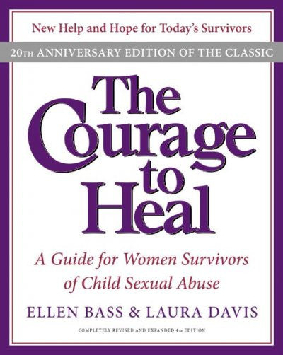Courage to Heal : A Guide for Women Survivors of Child Sexual Abuse