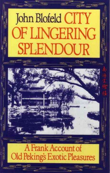 City of Lingering Splendour : A Frank Account of Old Peking's Exotic Pleasures
