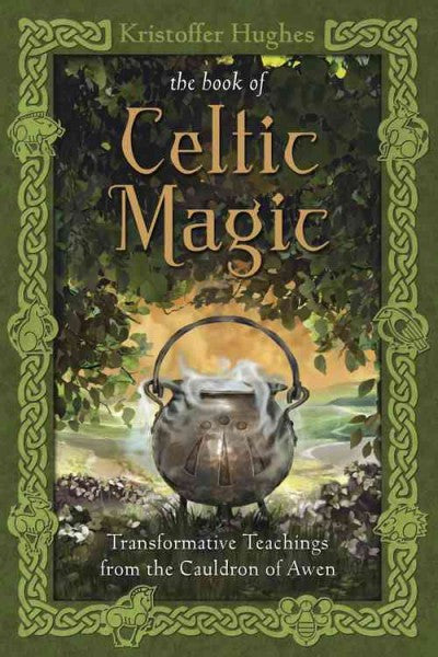 Book of Celtic Magic : Transformative Teachings from the Cauldron of Awen